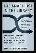 Anarchist In The Library How the Clash Between Freedom and Control Is Hacking the Real World...