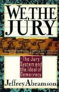 We, the Jury: The Jury System and the Ideal of Democracy