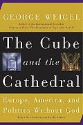 Cube And the Cathedral Europe, America, And Politics Without God