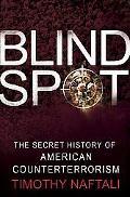 Blind Spot The Secret History of American Counterterrorism
