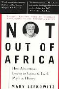 Not Out of Africa How Afrocentrism Became an Excuse to Teach Myth As History