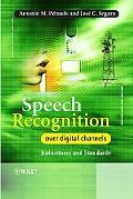 Speech Recognition over Digital Channels Robustness and Standards