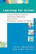 Learning for Action A Short Definitive Account of Soft Systems Methodology, and Its Use Prac...