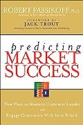 Predicting Market Success New Ways to Measure Customer Loyalty And Engage Consumers With You...