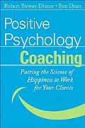 Positive Psychology Coaching Putting the Science of Happiness to Work for Your Clients