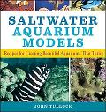 Saltwater Aquarium Models Recipes for Creating Beautiful Aquariums That Thrive