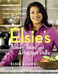Elsie's Turkey Tacos and Arroz Con Pollo More Than 100 Latin-flavored, Great-tasting Recipes...