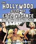 Hollywood Book of Extravagance The Totally Infamous, Mostly Disastrous, and Always Compellin...
