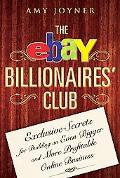Ebay Billionaires' Club Exclusive Secrets for Building an Even Bigger and More Profitable On...
