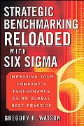 Strategic Benchmarking Reloaded With Six Sigma Improve Your Company's Performance Using Glob...