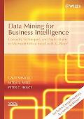 Data Mining for Business Intelligence Concepts, Techniques, And Applications in Microsoft Of...