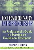 Extraordinary Entrepreneurship The Professional's Guide to Starting an Exceptional Enterprise