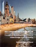 Recombinant Urbanism Conceptual Modeling in Architecture, Urban Design, and City Theory