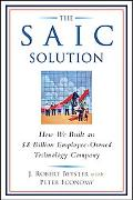 SAIC Solution How We Built An $8 Billlion Employee-Owned Technology Company