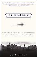 Lobotomist A Maverick Medical Genius and His Tragic Quest to Rid the World of Mental Illness