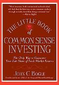 Little Book of Common Sense Investing The Only Way to Guarantee Your Fair Share of Stock Mar...
