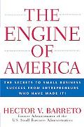 Engine of America The Keys to Small Business Success from Entrepreneurs Who Have Made It!