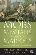 Mobs, Messiahs, and Markets Surviving the Public Spectacle in Finance and Politics