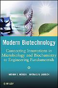 Modern Biotechnology: Connecting Innovations in Microbiology and Biochemistry to Engineering...