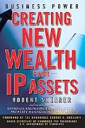 Business Power Creating New Wealth from Ip Assets