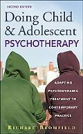 Doing Child and Adolescent Psychotherapy Adapting Psychodynamic Treatment to Contemporary Pr...