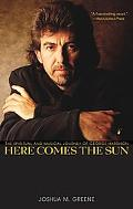 Here Comes the Sun The Spiritual and Musical Journey of George Harrison
