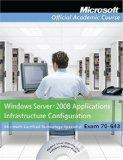 70-643, Package: Windows Server 2008 Applications Infrastructure Configuration with Lab Manu...