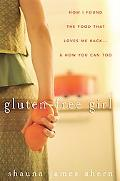 Gluten-free Girl How I Found the Food That Loves Me Back...and How You Can Too
