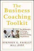Business Coaching Toolkit Top 10 Strategies for Solving the Toughest Dilemmas Facing Organiz...