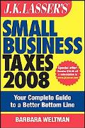 JK Lasser's Small Business Taxes 2008: Your Complete Guide to a Better Bottom Line