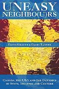 Uneasy Neighbors Canada, the USA and the Dynamics of State, Industry and Culture
