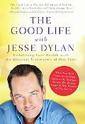 The Good Life with Jesse Dylan: Redefining Health with the Greatest Visionaries of Our Time