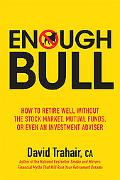 Enough Bull: How to Retire Well without the Stock Market, Mutual Funds, or Even an Investmen...