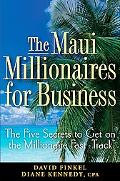 Maui Millionaires for Business The Five Secrets to Get on the Millionaire Fast Track