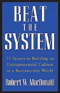 Beat The System: 11 Secrets to Building an Entrepreneurial Culture in a Bureaucratic World