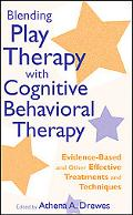 Blending Play Therapy with Cognitive Behavioral Therapy: Evidence-Based and Other Effective ...