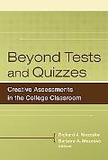 Beyond Tests and Quizes Creative Assessments in the College Classroom