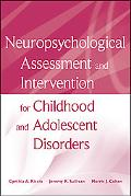 Neuropsychological Assessment and Intervention for Childhood and Adolescent Disorders