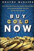 Buy Gold Now: How a Real Estate Bust, our Bulging National Debt, and a Languishing Stock Mar...