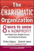 The Charismatic Organization: Eight Ways to Grow a Nonprofit that Builds Buzz, Delights Dono...