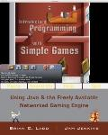 Introductory Programming with Simple Games: Using Java and the Freely Available Networked Ga...