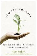 Simply Success: How to Start, Build and Grow a Multimillion-Dollar Business the Old-Fashione...