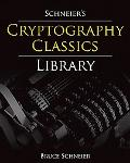 Schneier's Cryptography Classics Library: Applied Cryptography, Secrets and Lies, and Practi...