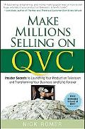 Make Millions Selling on QVC: Insider Secrets to Launching Your Product on Television and Tr...