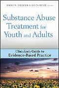Substance Abuse Treatment for Youth and Adults: Clinician's Guide to Evidence-Based Practice...