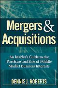 Mergers & Acquisitions: An Insider's Guide to the Purchase and Sale of Middle Market Busines...