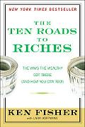 The Ten Roads to Riches: The Way the Wealthy Got There (And How You Can Too!)