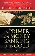 A Primer on Money, Banking, and Gold (Peter L. Bernstein's Financial Classics Series)