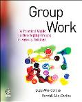 Group Work: A Practical Guide to Developing Groups in Agency Settings