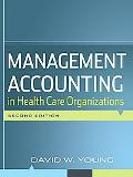 Management Accounting in Health Care Organizations. David W. Young